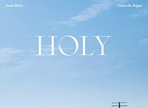 Holy - Justin Bieber Featuring Chance The Rapper